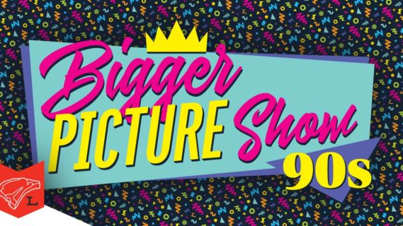 Bigger Picture Show - 90s Edition!