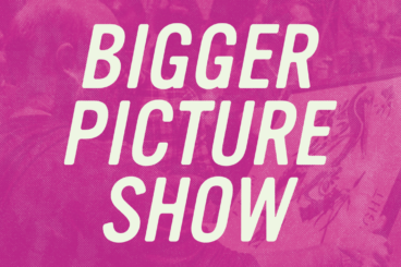 Bigger Picture Show