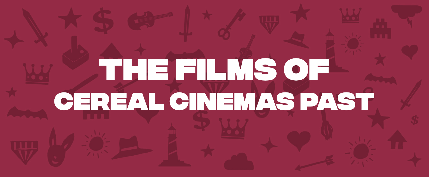 The Films of Cereal Cinemas Past
