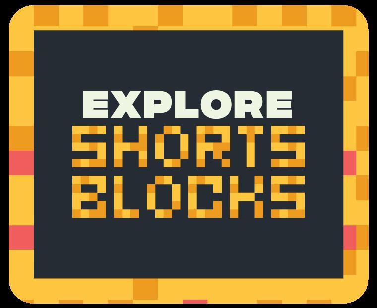 Explore Shorts Blocks